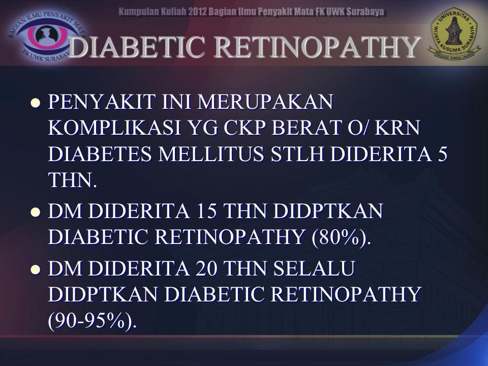 DIABETIC RETINOPATHY PENYAKIT INI MERUPAKAN KOMPLIKASI YG CKP BERAT O/ KRN DIABETES MELLITUS STLH DIDERITA 5 THN. PENYAKIT INI MERUPAKAN KOMPLIKASI YG