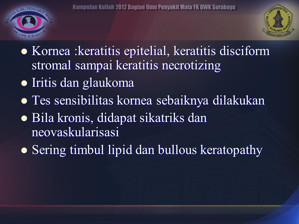 Kornea :keratitis epitelial, keratitis disciform stromal sampai keratitis necrotizing Kornea :keratitis epitelial, keratitis disciform stromal sampai