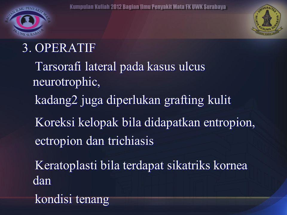 3. OPERATIF Tarsorafi lateral pada kasus ulcus neurotrophic, Tarsorafi lateral pada kasus ulcus neurotrophic, kadang2 juga diperlukan grafting kulit k