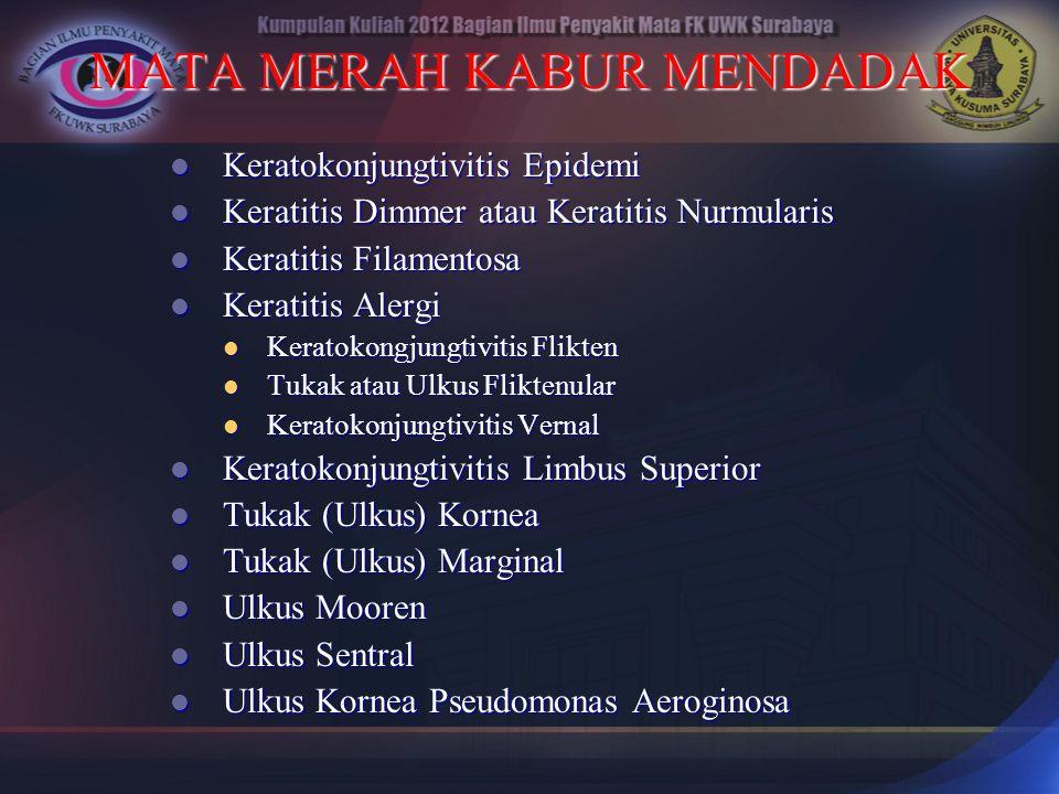 MATA MERAH KABUR MENDADAK Keratokonjungtivitis Epidemi Keratokonjungtivitis Epidemi Keratitis Dimmer atau Keratitis Nurmularis Keratitis Dimmer atau K