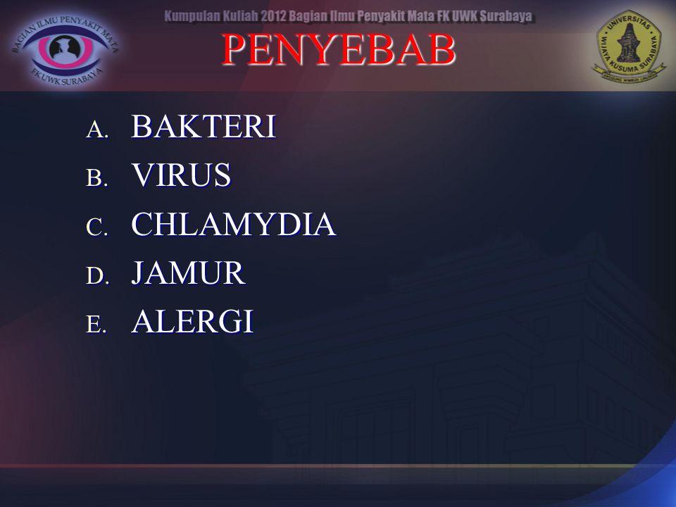 PENYEBAB A. BAKTERI B. VIRUS C. CHLAMYDIA D. JAMUR E. ALERGI