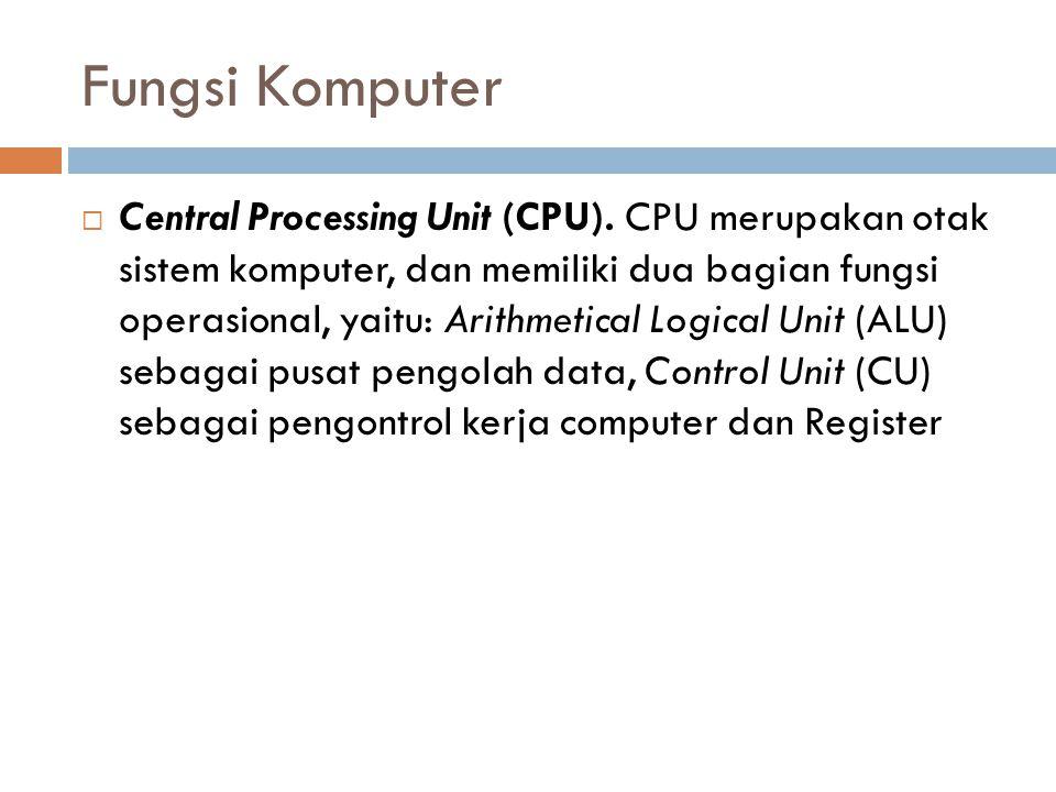 Fungsi Komputer  Central Processing Unit (CPU). CPU merupakan otak sistem komputer, dan memiliki dua bagian fungsi operasional, yaitu: Arithmetical L