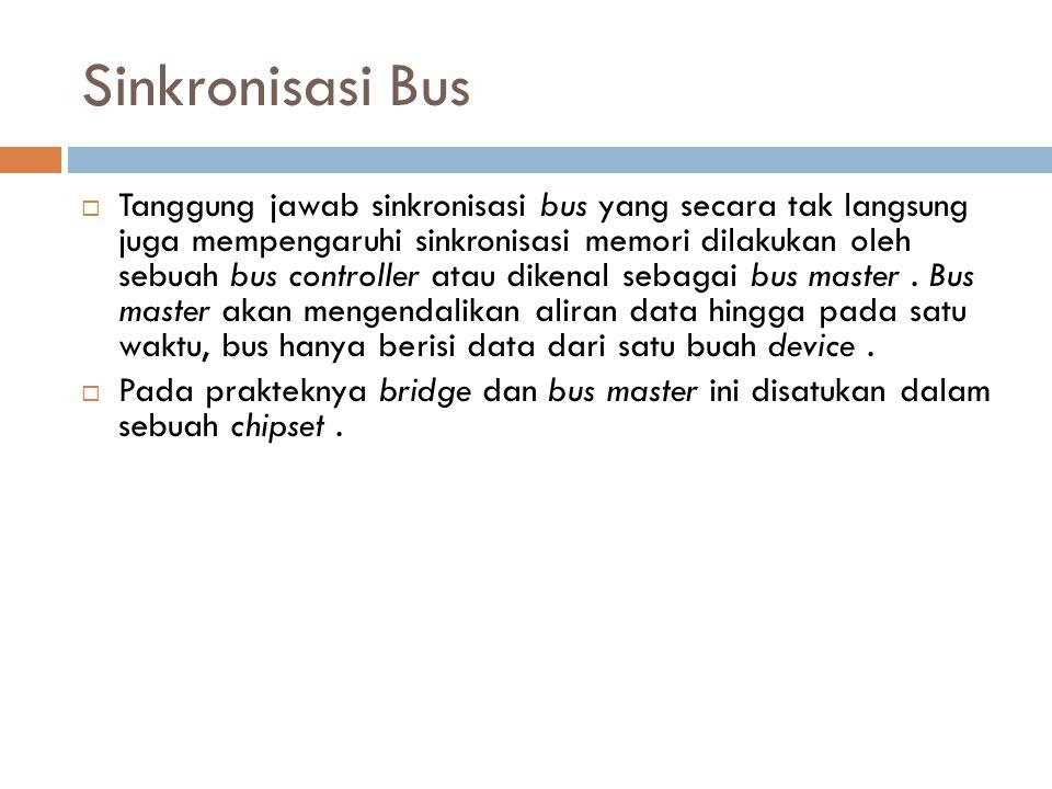 Sinkronisasi Bus  Tanggung jawab sinkronisasi bus yang secara tak langsung juga mempengaruhi sinkronisasi memori dilakukan oleh sebuah bus controller