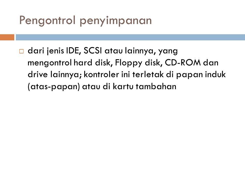 Pengontrol penyimpanan  dari jenis IDE, SCSI atau lainnya, yang mengontrol hard disk, Floppy disk, CD-ROM dan drive lainnya; kontroler ini terletak d