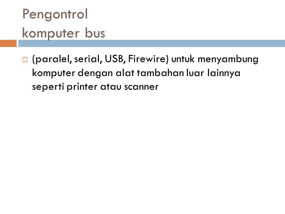Pengontrol komputer bus  (paralel, serial, USB, Firewire) untuk menyambung komputer dengan alat tambahan luar lainnya seperti printer atau scanner