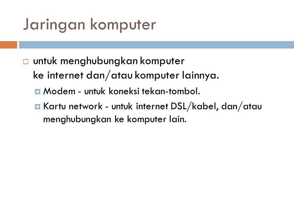 Jaringan komputer  untuk menghubungkan komputer ke internet dan/atau komputer lainnya.  Modem - untuk koneksi tekan-tombol.  Kartu network - untuk