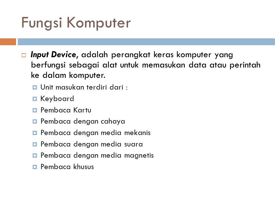 Fungsi Komputer  Input Device, adalah perangkat keras komputer yang berfungsi sebagai alat untuk memasukan data atau perintah ke dalam komputer.  Un
