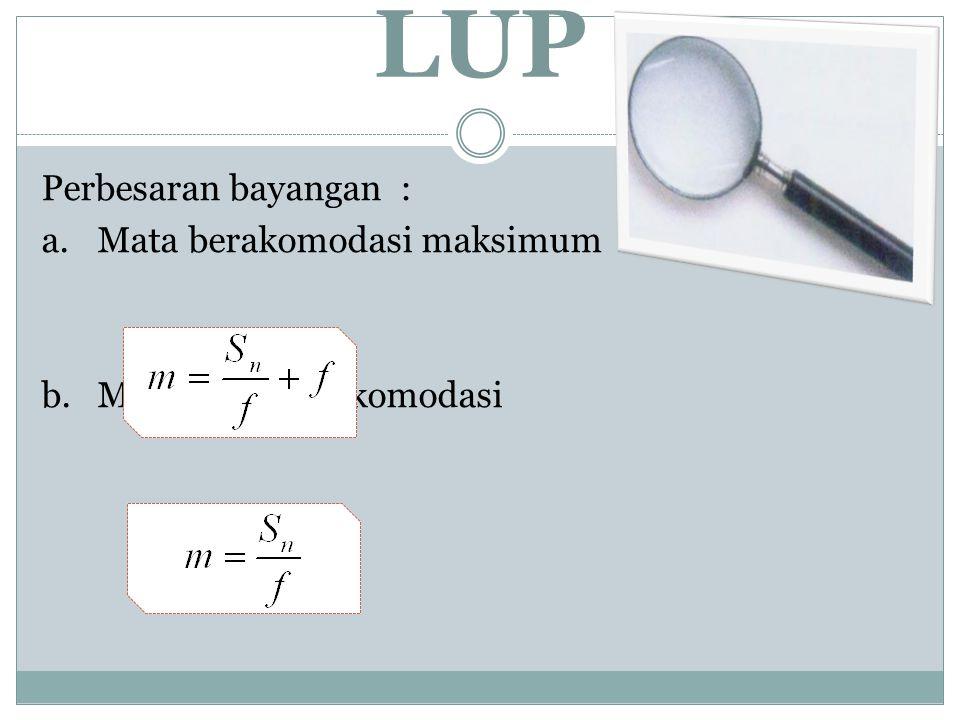 3. LUP (Kaca Pembesar) Lup adalah alat optik yang paling sederhana karena hanya terdiri atas satu lensa cembung. Lup biasanya digunakan oleh tukang re