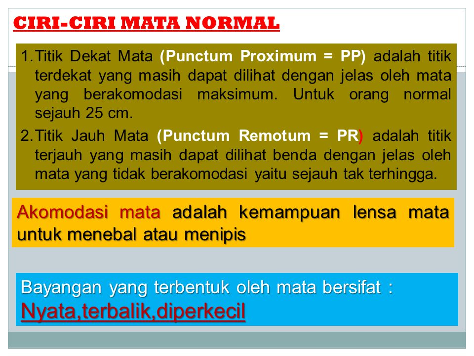 CIRI-CIRI MATA NORMAL 1.Titik Dekat Mata (Punctum Proximum = PP) adalah titik terdekat yang masih dapat dilihat dengan jelas oleh mata yang berakomodasi maksimum.