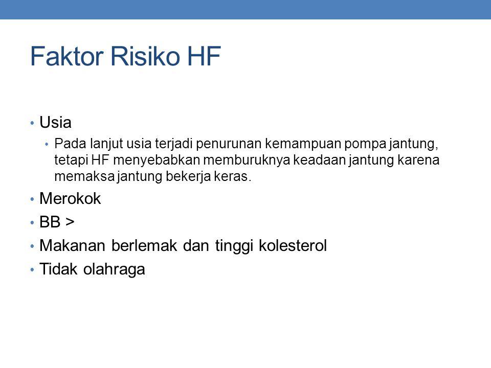 Faktor Risiko HF Usia Pada lanjut usia terjadi penurunan kemampuan pompa jantung, tetapi HF menyebabkan memburuknya keadaan jantung karena memaksa jantung bekerja keras.