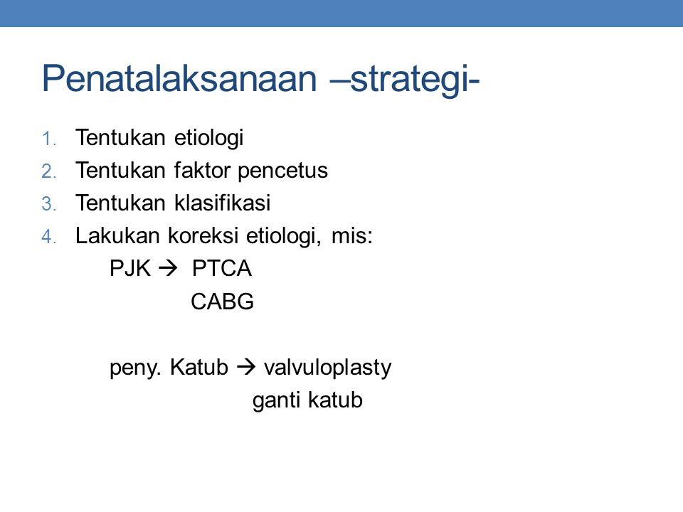 Penatalaksanaan –strategi- 1.Tentukan etiologi 2.