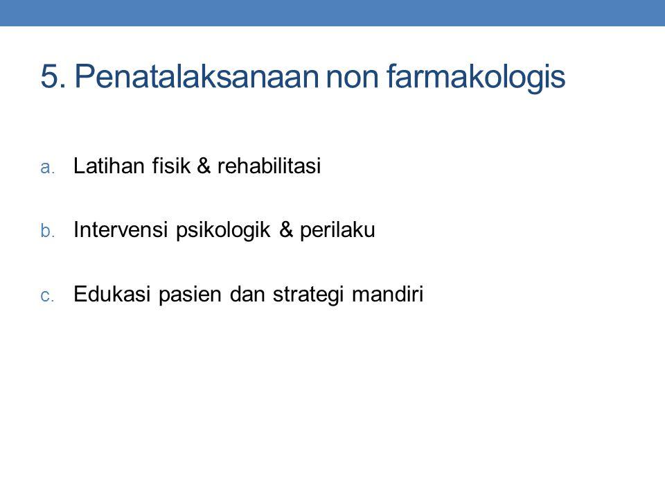 5. Penatalaksanaan non farmakologis a. Latihan fisik & rehabilitasi b. Intervensi psikologik & perilaku c. Edukasi pasien dan strategi mandiri