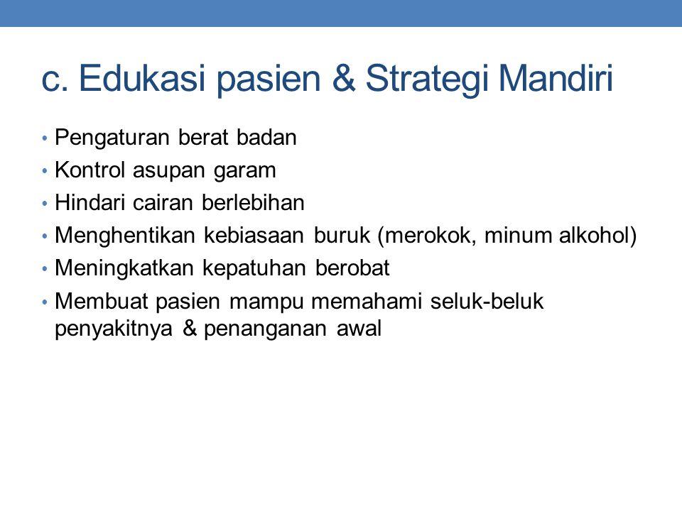 c. Edukasi pasien & Strategi Mandiri Pengaturan berat badan Kontrol asupan garam Hindari cairan berlebihan Menghentikan kebiasaan buruk (merokok, minu