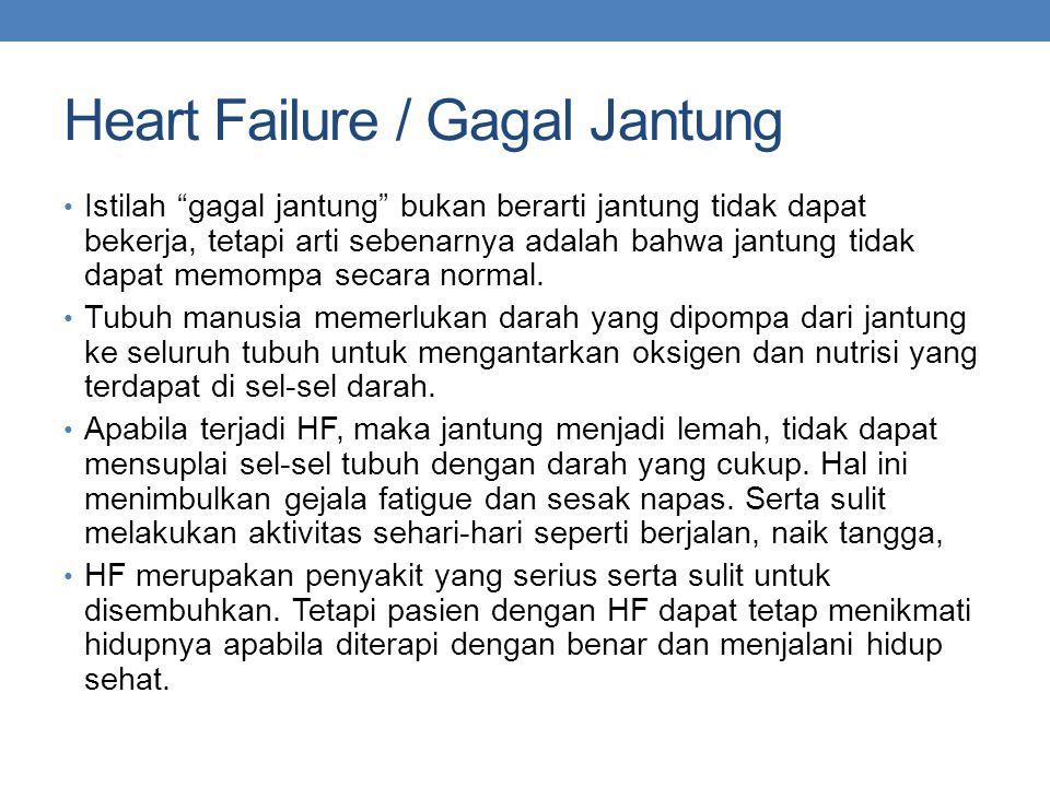 Heart Failure / Gagal Jantung Istilah gagal jantung bukan berarti jantung tidak dapat bekerja, tetapi arti sebenarnya adalah bahwa jantung tidak dapat memompa secara normal.