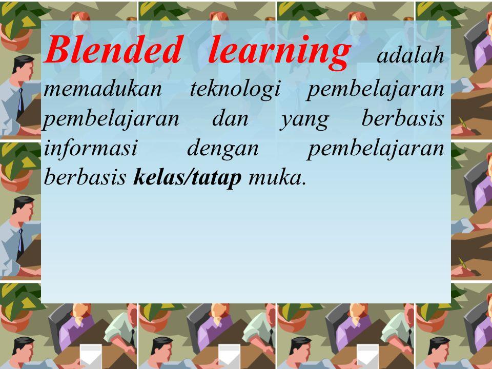 Blended learning adalah memadukan teknologi pembelajaran pembelajaran dan yang berbasis informasi dengan pembelajaran berbasis kelas/tatap muka.
