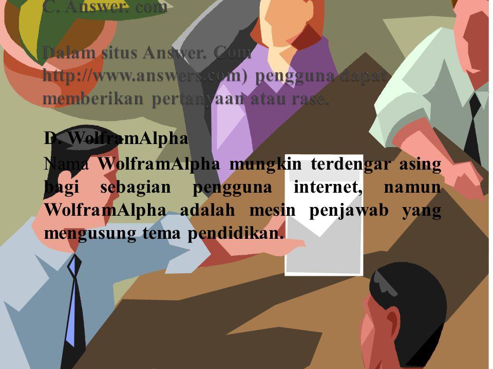 D. WolframAlpha Nama WolframAlpha mungkin terdengar asing bagi sebagian pengguna internet, namun WolframAlpha adalah mesin penjawab yang mengusung tem
