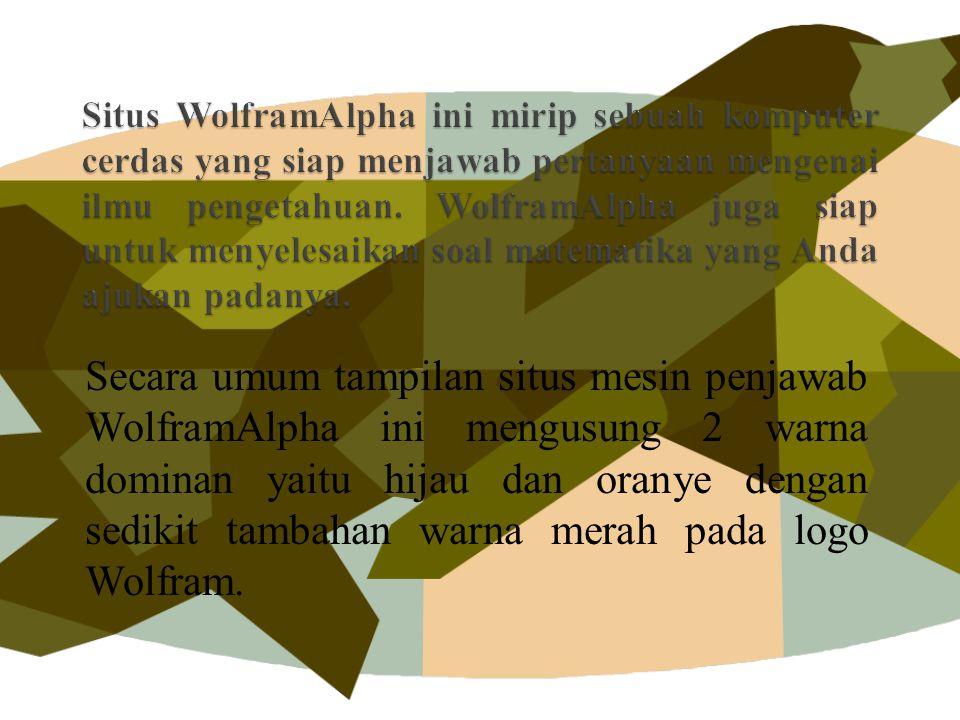 Secara umum tampilan situs mesin penjawab WolframAlpha ini mengusung 2 warna dominan yaitu hijau dan oranye dengan sedikit tambahan warna merah pada logo Wolfram.