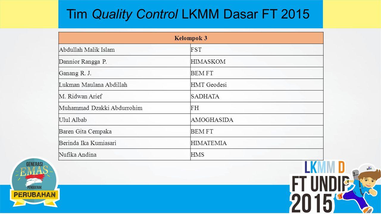 Tim Quality Control LKMM Dasar FT 2015 Kelompok 3 Abdullah Malik IslamFST Dannior Rangga P.HIMASKOM Ganang R.