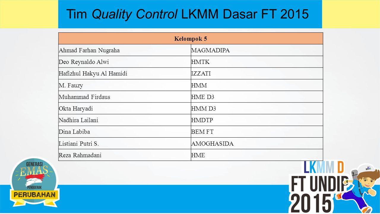 Tim Quality Control LKMM Dasar FT 2015 Kelompok 5 Ahmad Farhan NugrahaMAGMADIPA Deo Reynaldo AlwiHMTK Hafizhul Hakyu Al HamidiIZZATI M.