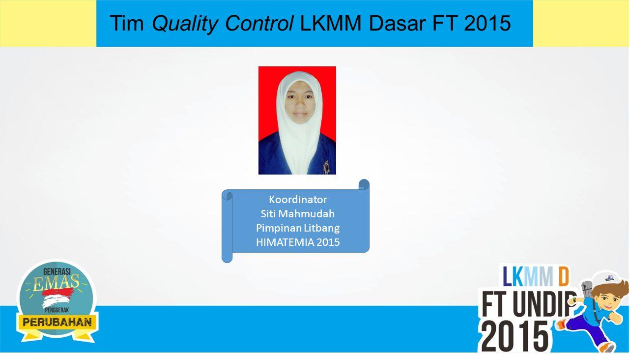 Tim Quality Control LKMM Dasar FT 2015 Koordinator Siti Mahmudah Pimpinan Litbang HIMATEMIA 2015