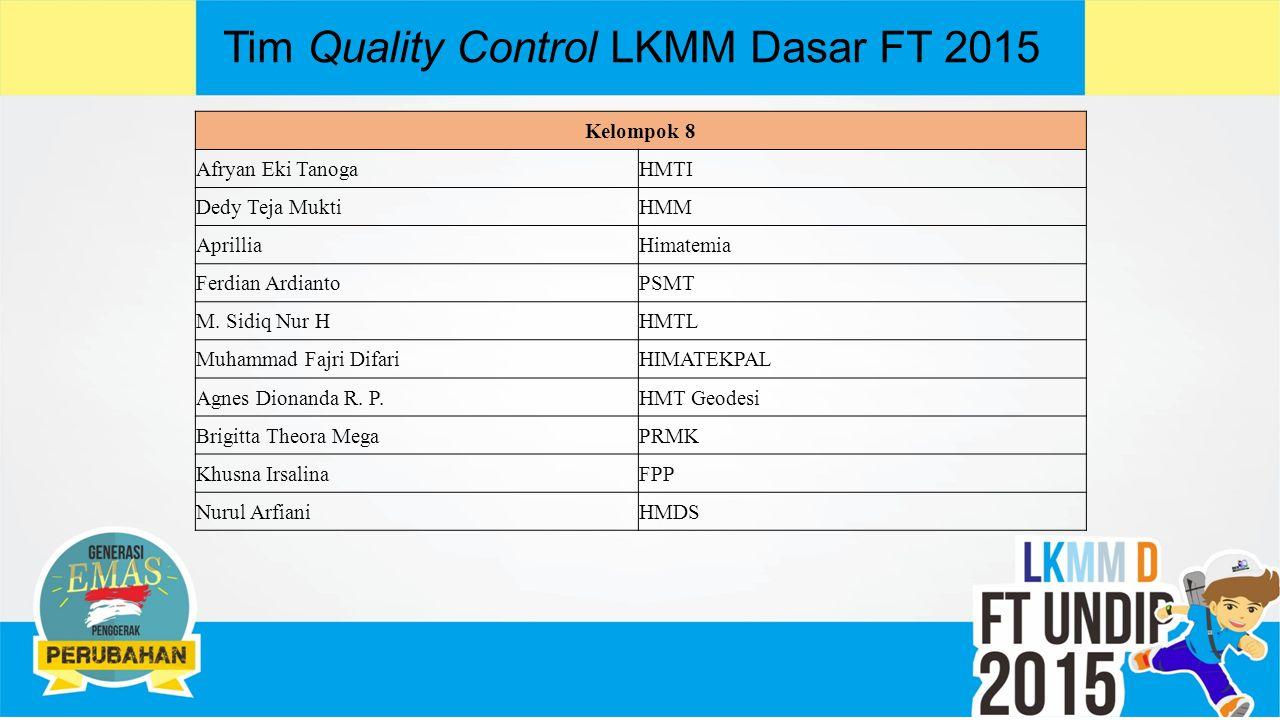 Tim Quality Control LKMM Dasar FT 2015 Kelompok 8 Afryan Eki TanogaHMTI Dedy Teja MuktiHMM AprilliaHimatemia Ferdian ArdiantoPSMT M.