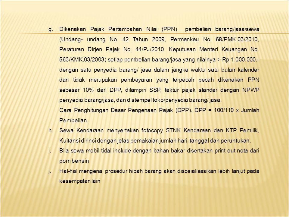 g.Dikenakan Pajak Pertambahan Nilai (PPN) pembelian barang/jasa/sewa (Undang- undang No. 42 Tahun 2009, Permenkeu No. 68/PMK.03/2010, Peraturan Dirjen