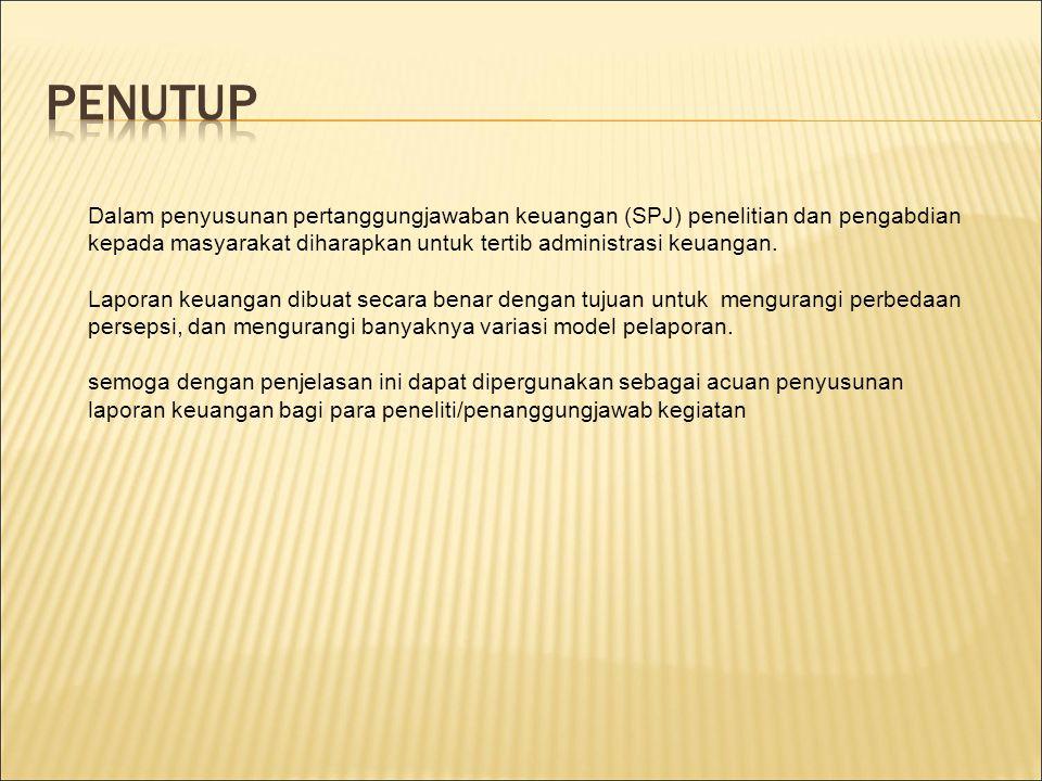 Dalam penyusunan pertanggungjawaban keuangan (SPJ) penelitian dan pengabdian kepada masyarakat diharapkan untuk tertib administrasi keuangan. Laporan