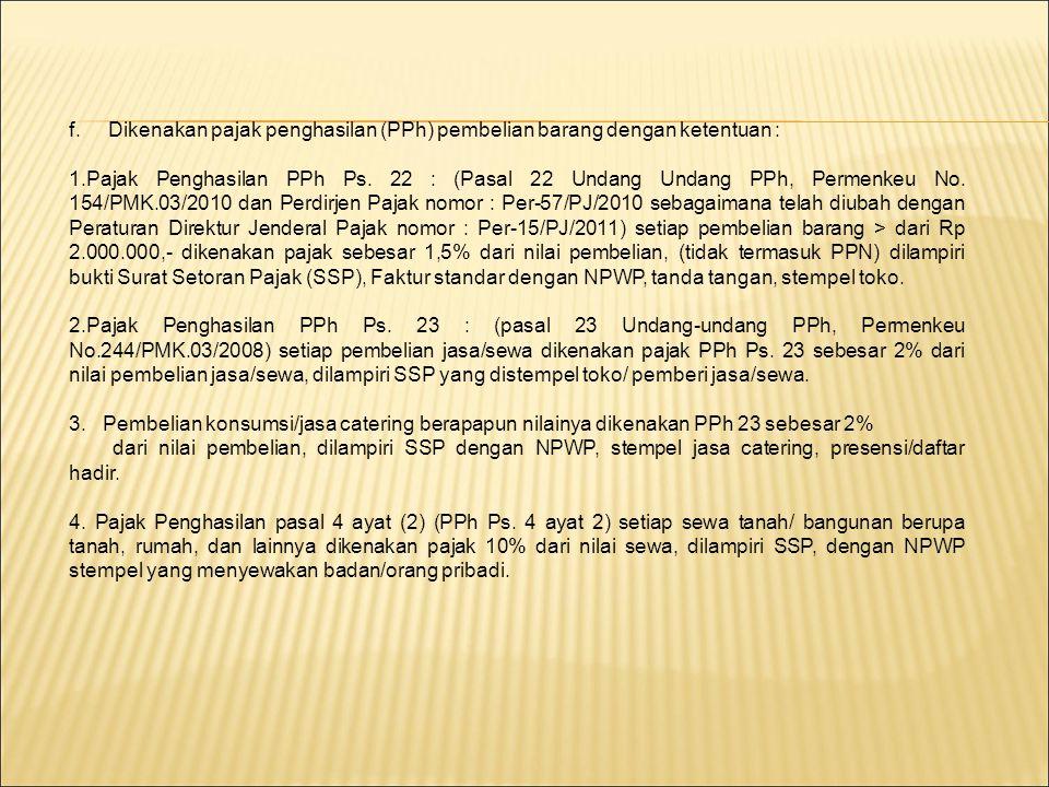 f.Dikenakan pajak penghasilan (PPh) pembelian barang dengan ketentuan : 1.Pajak Penghasilan PPh Ps. 22 : (Pasal 22 Undang Undang PPh, Permenkeu No. 15