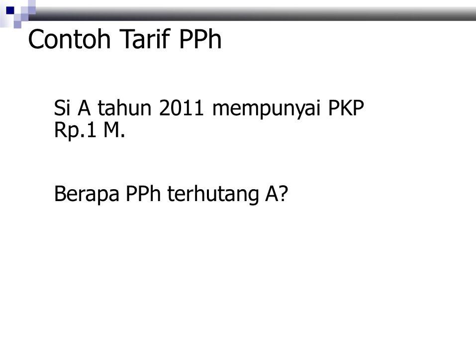 Contoh Tarif PPh Si A tahun 2011 mempunyai PKP Rp.1 M. Berapa PPh terhutang A?