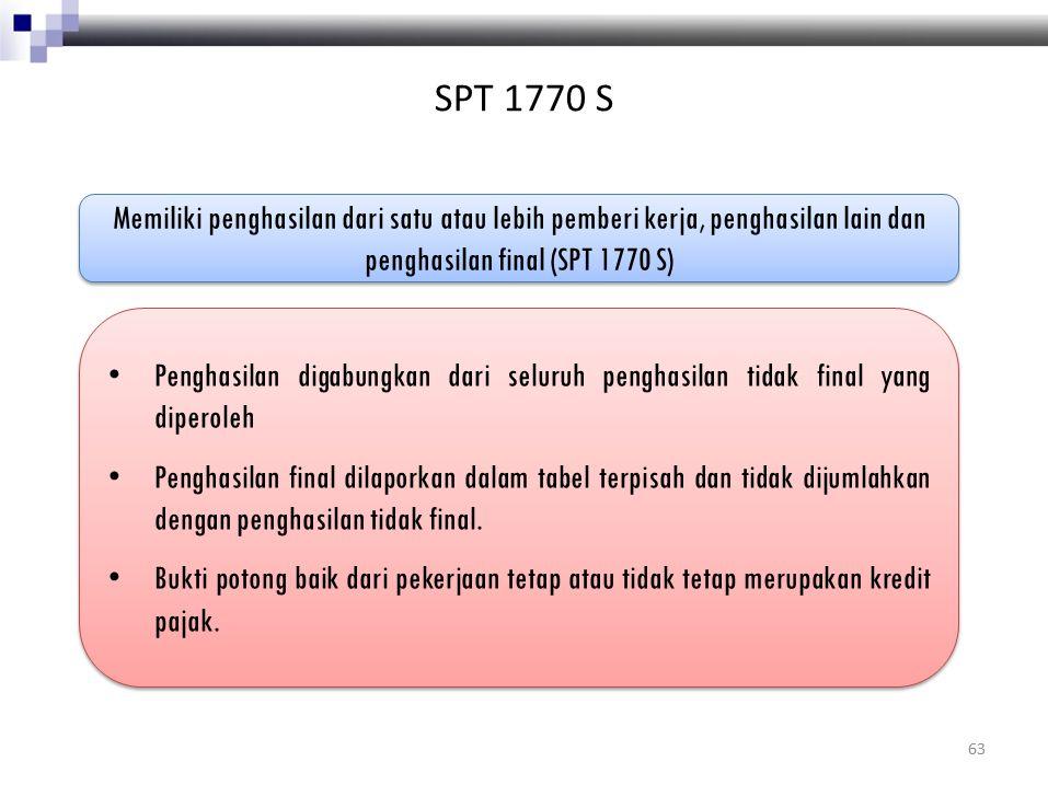 SPT 1770 S Memiliki penghasilan dari satu atau lebih pemberi kerja, penghasilan lain dan penghasilan final (SPT 1770 S) Penghasilan digabungkan dari s