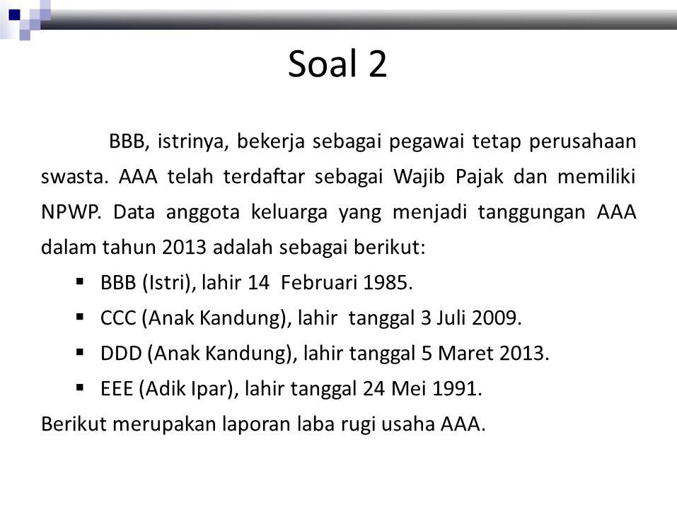 Soal 2 BBB, istrinya, bekerja sebagai pegawai tetap perusahaan swasta.