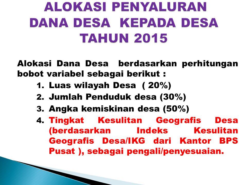 Alokasi Dana Desa berdasarkan perhitungan bobot variabel sebagai berikut : 1. Luas wilayah Desa ( 20%) 2. Jumlah Penduduk desa (30%) 3. Angka kemiskin