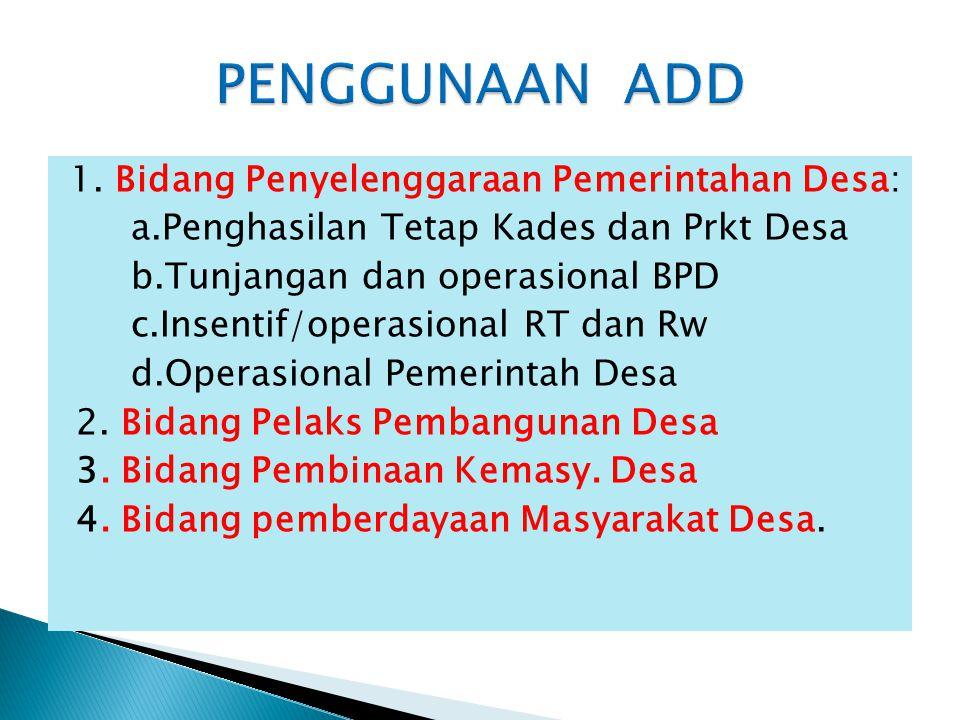 1. Bidang Penyelenggaraan Pemerintahan Desa: a.Penghasilan Tetap Kades dan Prkt Desa b.Tunjangan dan operasional BPD c.Insentif/operasional RT dan Rw