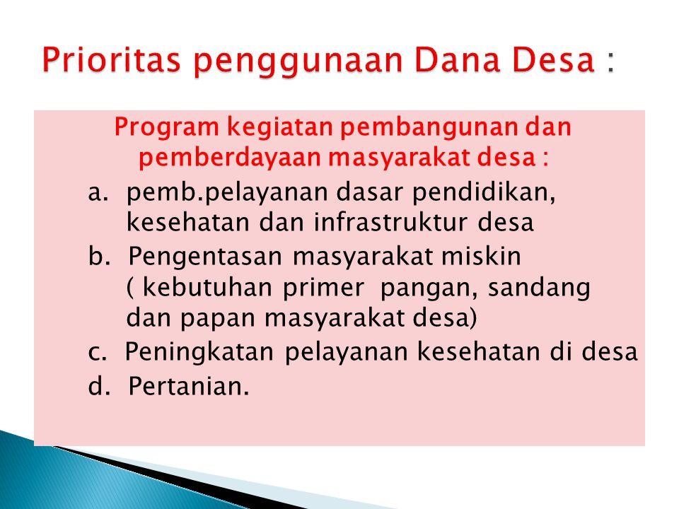 Program kegiatan pembangunan dan pemberdayaan masyarakat desa : a. pemb.pelayanan dasar pendidikan, kesehatan dan infrastruktur desa b. Pengentasan ma