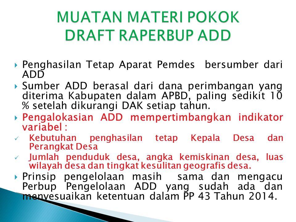  Penghasilan Tetap Aparat Pemdes bersumber dari ADD  Sumber ADD berasal dari dana perimbangan yang diterima Kabupaten dalam APBD, paling sedikit 10