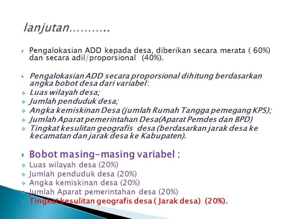  Pengalokasian ADD kepada desa, diberikan secara merata ( 60%) dan secara adil/proporsional (40%).  Pengalokasian ADD secara proporsional dihitung b