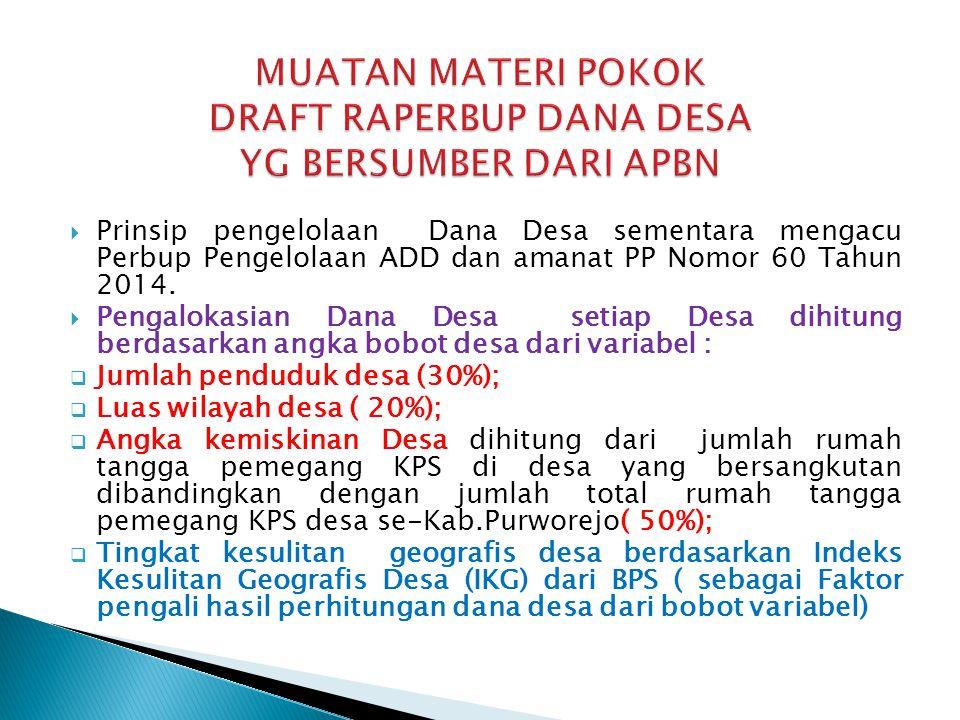  Prinsip pengelolaan Dana Desa sementara mengacu Perbup Pengelolaan ADD dan amanat PP Nomor 60 Tahun 2014.  Pengalokasian Dana Desa setiap Desa dihi