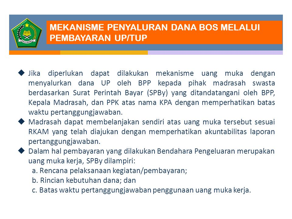 Jika diperlukan dapat dilakukan mekanisme uang muka dengan menyalurkan dana UP oleh BPP kepada pihak madrasah swasta berdasarkan Surat Perintah Baya