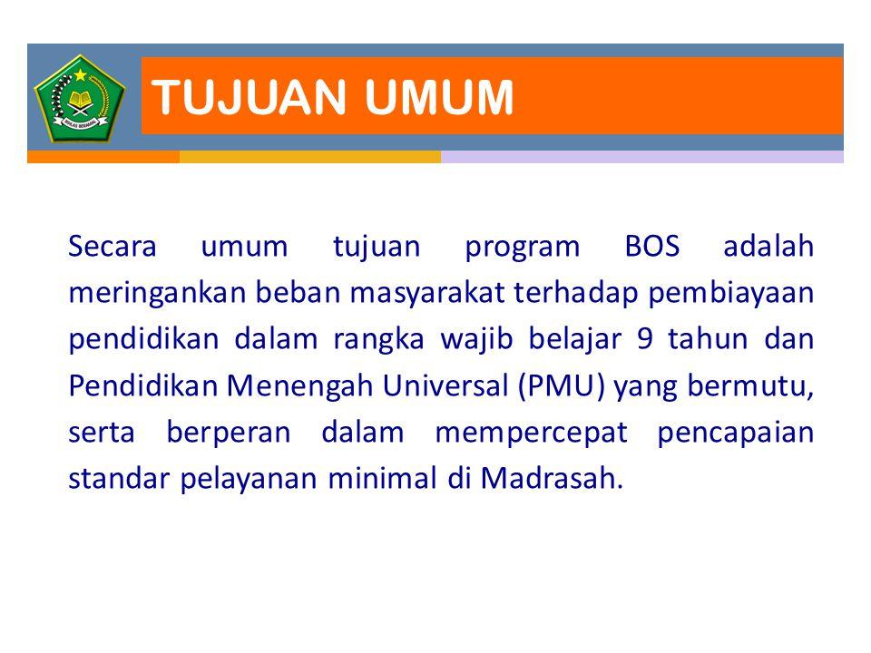 TUJUAN UMUM Secara umum tujuan program BOS adalah meringankan beban masyarakat terhadap pembiayaan pendidikan dalam rangka wajib belajar 9 tahun dan P