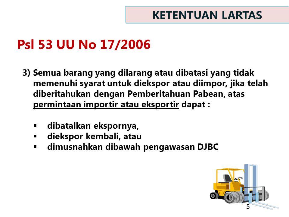 3)Semua barang yang dilarang atau dibatasi yang tidak memenuhi syarat untuk diekspor atau diimpor, jika telah diberitahukan dengan Pemberitahuan Pabea
