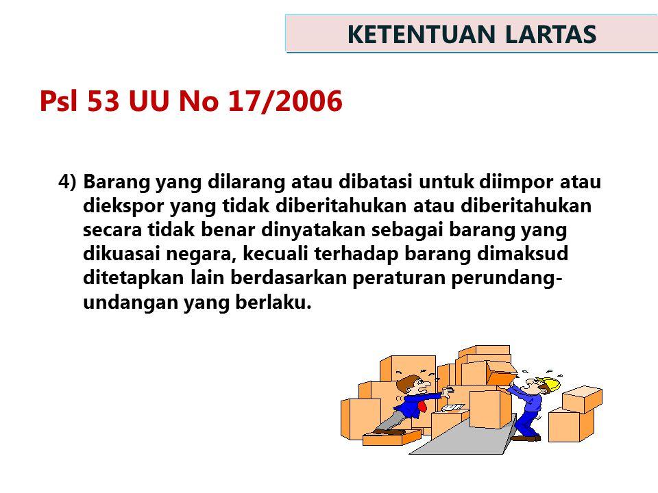 4)Barang yang dilarang atau dibatasi untuk diimpor atau diekspor yang tidak diberitahukan atau diberitahukan secara tidak benar dinyatakan sebagai bar