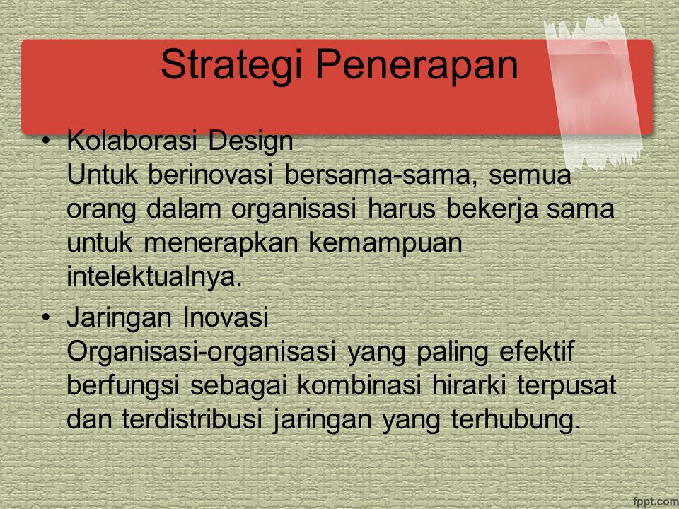 Strategi Penerapan Kolaborasi Design Untuk berinovasi bersama-sama, semua orang dalam organisasi harus bekerja sama untuk menerapkan kemampuan intelektualnya.