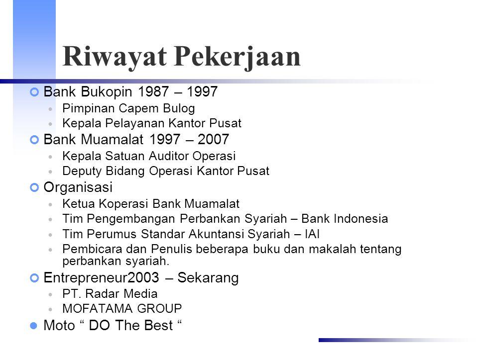 Riwayat Pekerjaan Bank Bukopin 1987 – 1997 Pimpinan Capem Bulog Kepala Pelayanan Kantor Pusat Bank Muamalat 1997 – 2007 Kepala Satuan Auditor Operasi