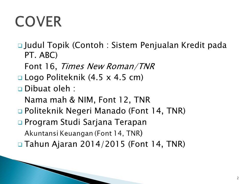  Judul Topik (Contoh : Sistem Penjualan Kredit pada PT. ABC) Font 16, Times New Roman/TNR  Logo Politeknik (4.5 x 4.5 cm)  Dibuat oleh : Nama mah &