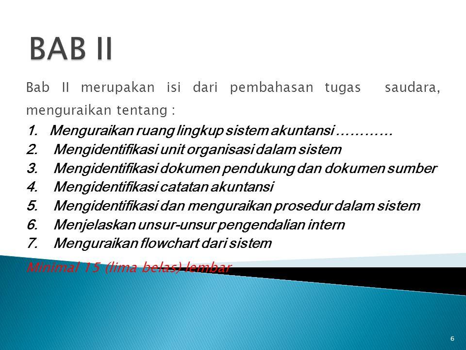 6 Bab II merupakan isi dari pembahasan tugas saudara, menguraikan tentang : 1.Menguraikan ruang lingkup sistem akuntansi ………… 2. Mengidentifikasi unit