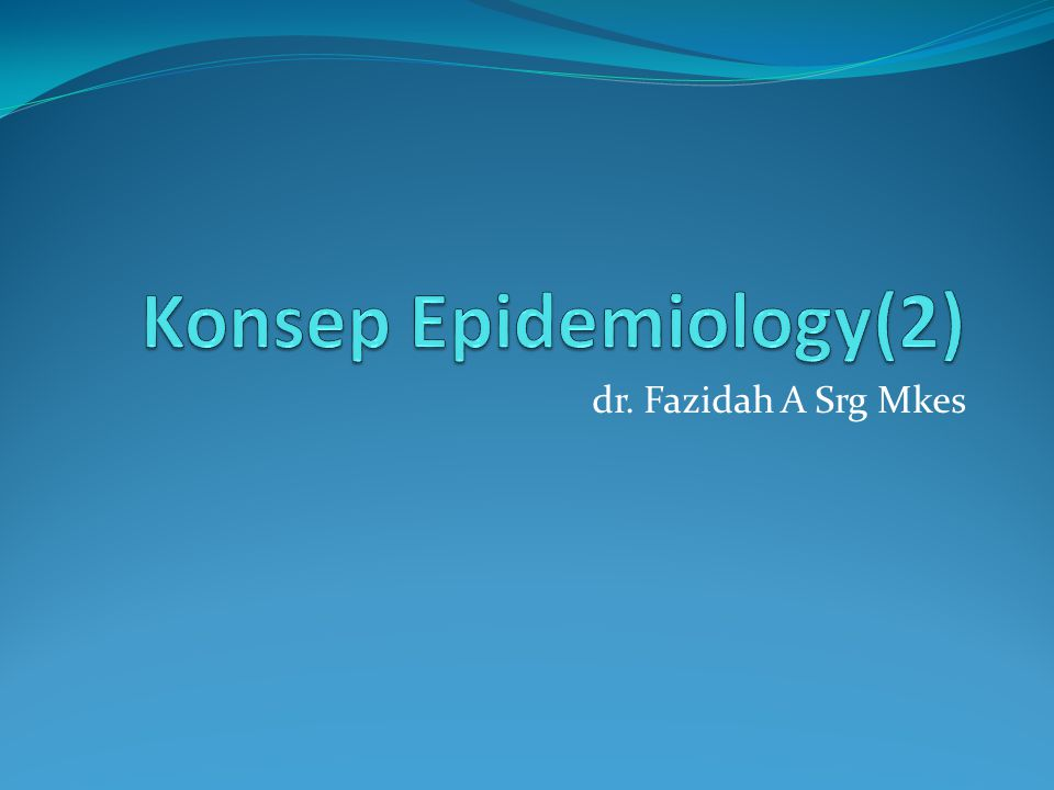Epidemiology is the study of the distribution and determinants of disease frequency in human population –-- controlling Frequency : kuantifikasi kejadian penyakit--- ukuran Distribusi : Who, Where, When.