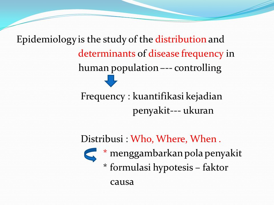 Epidemiology is the study of the distribution and determinants of disease frequency in human population –-- controlling Frequency : kuantifikasi kejad