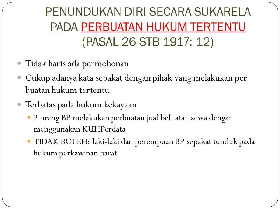 PENUNDUKAN DIRI SECARA SUKARELA PADA PERBUATAN HUKUM TERTENTU (PASAL 26 STB 1917: 12) Tidak haris ada permohonan Cukup adanya kata sepakat dengan piha