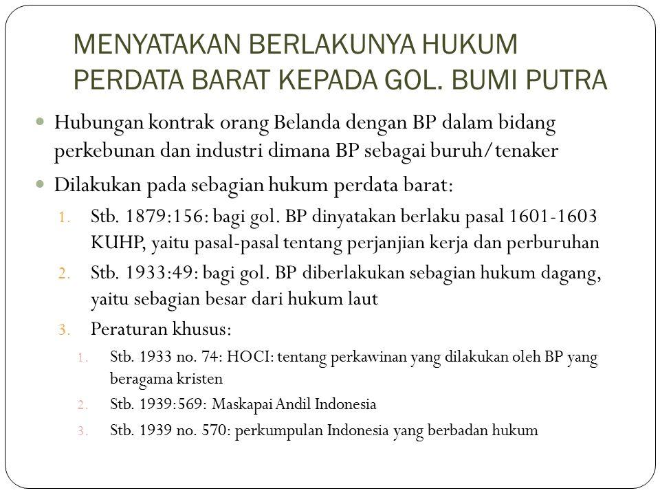 MENYATAKAN BERLAKUNYA HUKUM PERDATA BARAT KEPADA GOL. BUMI PUTRA Hubungan kontrak orang Belanda dengan BP dalam bidang perkebunan dan industri dimana