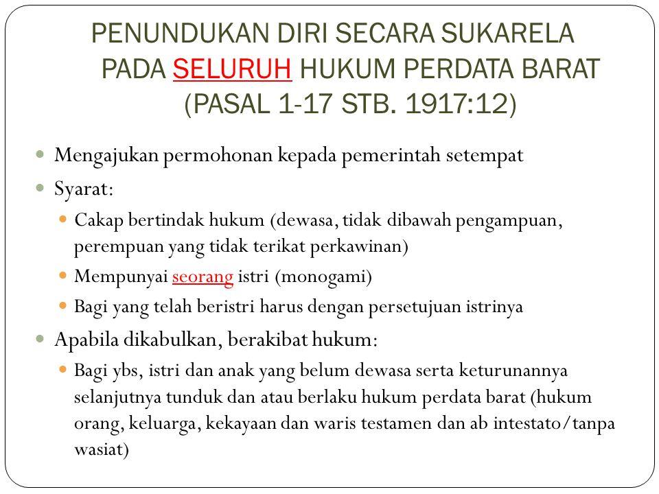 PENUNDUKAN DIRI SECARA SUKARELA PADA SELURUH HUKUM PERDATA BARAT (PASAL 1-17 STB. 1917:12) Mengajukan permohonan kepada pemerintah setempat Syarat: Ca